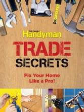 Family Handyman Trade Secrets - Fix Your Home Like a Pro! ebook by Editors of Reader's Digest