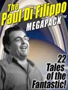 The Paul Di Filippo MEGAPACK ® - 22 Tales of the Fantastic ebook by Paul Di Filippo