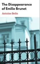 The Disappearance of Emilie Brunet ebook by Antoine Bello