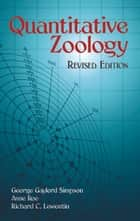 Quantitative Zoology ebook by George Gaylord Simpson,Anne Roe,Richard C. Lewontin