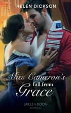 Miss Cameron's Fall from Grace (Mills & Boon Historical) ebook by Helen Dickson