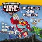 Transformers: Rescue Bots: The Mystery of the Pirate Bell ebook by Maya Mackowiak Elson