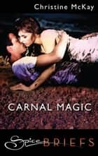 Carnal Magic ebook by Christine McKay