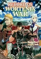 Record of Wortenia War: Volume 4 ebook by Ryota Hori