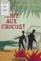 Mort aux crocos ! ebook by Yves-Marie Clément