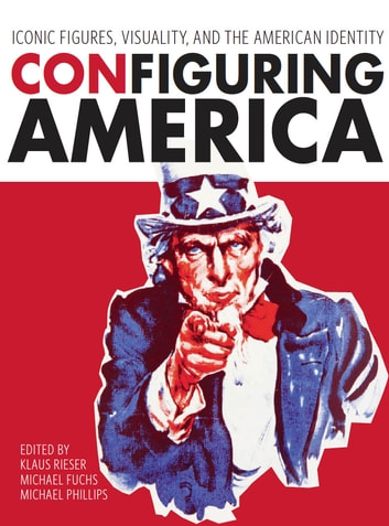 Configuring America - Iconic Figures, Visuality, and the American Identity ebook by