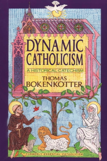 Dynamic Catholicism - A Historical Catechism eBook by Thomas Bokenkotter
