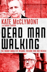 Dead Man Walking - The murky world of Michael McGurk and Ron Medich ebook by Kate McClymont