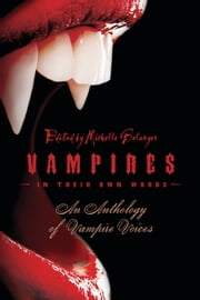 Vampires in Their Own Words: An Anthology of Vampire Voices - An Anthology of Vampire Voices ebook by Michelle Belanger
