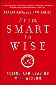 From Smart to Wise - Acting and Leading with Wisdom ebook by Prasad Kaipa,Navi Radjou