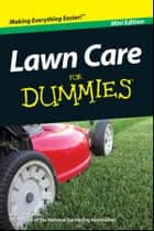 Lawn Care For Dummies, Mini Edition ebook by Lance Walheim, National Gardening Association