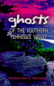 Ghosts of the Southern Tennessee Valley ebook by Georgiana Kotarski