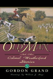Old Man - And Other Colonel Weatherford Stories ebook by Gordon Grand,William J. Hayes