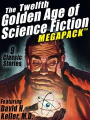 The Twelfth Golden Age of Science Fiction MEGAPACK ®: David H. Keller, M.D. ebook by David H. Keller