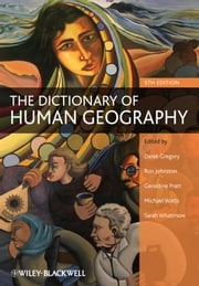 The Dictionary of Human Geography ebook by Derek Gregory,Ron Johnston,Geraldine Pratt,Michael Watts,Sarah Whatmore