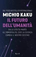 Il futuro dell'umanità ebook by Michio Kaku