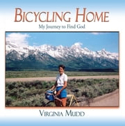 Bicycling Home - My Journey to Find God ebook by Virginia Mudd