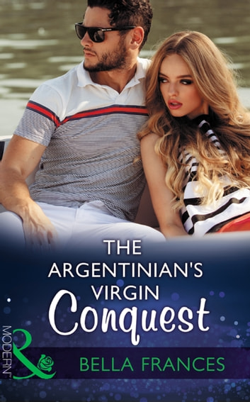 The Argentinian's Virgin Conquest (Mills & Boon Modern) (Claimed by a Billionaire, Book 1) ekitaplar by Bella Frances