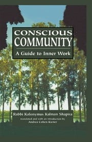Conscious Community - A Guide to Inner Work ebook by Kalonymus Kalman Shapira, Andrea Cohen-Kiener