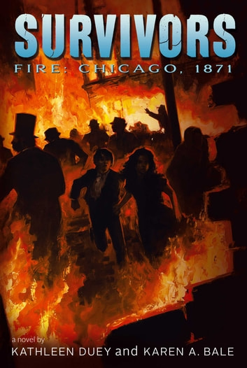 Fire - Chicago, 1871 ebook by Kathleen Duey,Karen A. Bale
