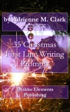 35 Christmas First Line Writing Prompts ebook by Adrienne M. Clark