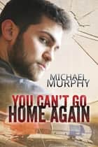 You Can't Go Home Again ebook by Michael Murphy