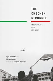 The Chechen Struggle - Independence Won and Lost ebook by I. Akhmadov,Zbigniew K. Brzezinski,M. Lanskoy