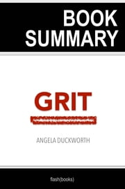 Book Summary: Grit - The Power of Passion and Perseverance by Angela Duckworth - Book Summary ebook by FlashBooks