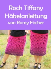 Rock TIFFANY - Häkelanleitung ebook by Romy Fischer