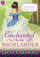 Enchanted by the Highlander ebook by Lecia Cornwall