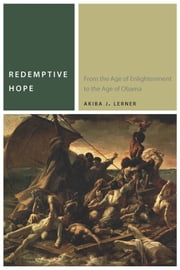 Redemptive Hope: From the Age of Enlightenment to the Age of Obama ebook by Akiba J. Lerner