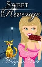 Sweet Revenge - Cozy Mystery eBook by Morgana Best