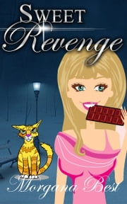Sweet Revenge (Cozy Mystery Series) ebook by Morgana Best