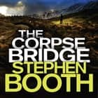 The Corpse Bridge audiobook by Stephen Booth