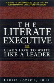 The Literate Executive: Learn How To Write Like a Leader ebook by Rozakis, Laurie