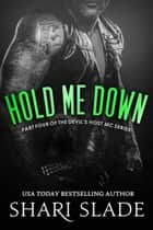 Hold Me Down - The Devil's Host MC, #4 ebook by Shari Slade