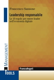 Leadership responsabile - Le 10 regole per essere leader nell'economia digitale  Ebook di  Francesco Sansone