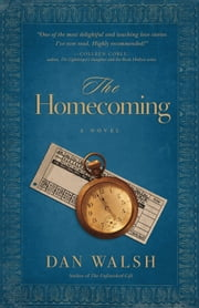 Homecoming, The () - A Novel ebook by Dan Walsh