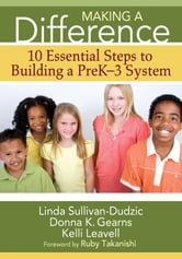 Making a Difference - 10 Essential Steps to Building a PreK-3 System ebook by Linda T. Sullivan-Dudzic,Donna K. Gearns,Kelli J. Leavell