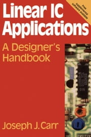 Linear IC Applications: A Designer's Handbook ebook by Carr, Joseph