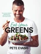Eat Your Greens ebook by Pete Evans