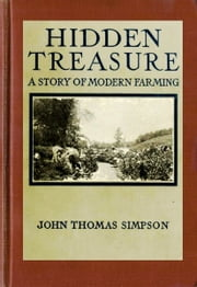 Hidden Treasure - A Story of Modern Farming ebook by Midwest Journal Press,John Thomas Simpson,Dr. Robert C. Worstell