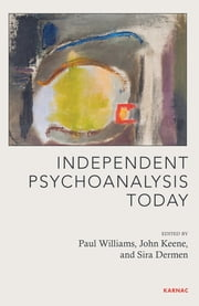 Independent Psychoanalysis Today ebook by Dermen,Keene,Williams