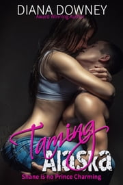 Taming Alaska - So Not Prince Charming, #1 ebook by Diana Downey