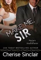 Make Me, Sir (Masters of the Shadowlands 5) ebook by Cherise Sinclair