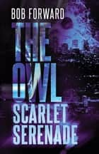 The Owl: Scarlet Serenade ebook by Bob Forward