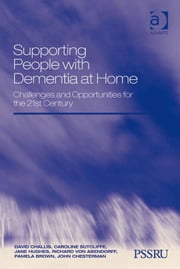Supporting People with Dementia at Home - Challenges and Opportunities for the 21st Century ebook by Caroline Sutcliffe,Jane Hughes,Richard von Abendorff,Pamela Brown,Dr John Chesterman,Professor David Challis,Mr Martin Kemp,Professor Martin Knapp,Dr Ann Netten