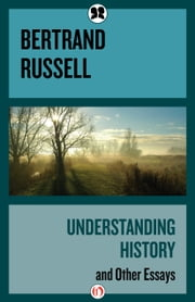 Understanding History - and Other Essays ebook by Bertrand Arthur William Russell
