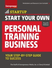 Start Your Own Personal Training Business - Your Step-by-Step Guide to Success ebook by The Staff of Entrepreneur Media, Cheryl Kimball