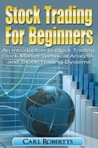 Stock Trading For Beginners: An Introduction To Stock Trading, Stock Market Technical Analysis, and Stock Trading Systems - Stock Trading Systems, #2 ebook by Carl Robertts